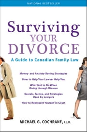 Surviving Your Divorce: A Guide To Canadian Family Law ebook by Cochrane, Michael G.