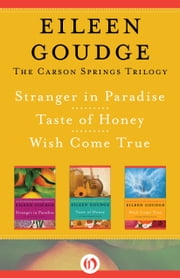 The Carson Springs Trilogy - Stranger in Paradise, Taste of Honey, and Wish Come True ebook by Eileen Goudge