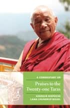 A Commentary on Praises to the Twenty-one Taras ebook by Khensur Rinpoche Lama Lhundrup Rigsel