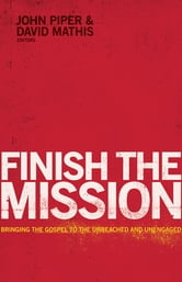 Finish the Mission - Bringing the Gospel to the Unreached and Unengaged ebook by David Platt,Ed Stetzer,Louie Giglio,Michael Oh,Michael Ramsden