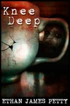 Knee Deep ebook by Ethan James Petty