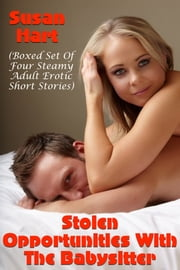 Stolen Opportunities With The Babysitter (Boxed Set Of Four Steamy Adult Erotic Short Stories) ebook by Susan Hart