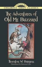 The Adventures of Old Mr. Buzzard ebook by Thornton W. Burgess,Harrison Cady