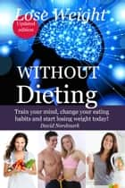 Lose Weight Without Dieting ebook by David Nordmark