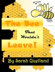 The Bee That Wouldn't Leave ebook by Sarah Quelland