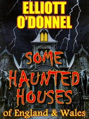Some Haunted Houses of England & Wales ebook by Elliott O'Donnell