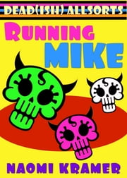 Running Mike - a DEAD(ish) Allsorts Short ebook by Naomi Kramer
