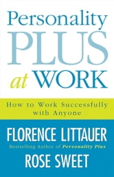Personality Plus at Work - How to Work Successfully with Anyone ebook by Florence Littauer
