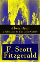 Absolution - a false start to The Great Gatsby ebook by