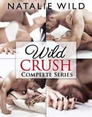 Wild Crush - Complete Series ebook by Natalie wild