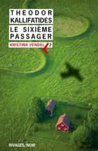 Le sixième passager ebook by Theodor Kallifatides, Catherine Renaud