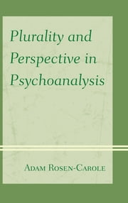 Plurality and Perspective in Psychoanalysis ebook by Adam Rosen-Carole