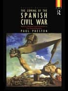Coming of the Spanish Civil War ebook by Paul Preston