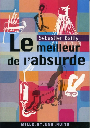 Le Meilleur de l'absurde ebook by Sébastien Bailly