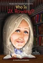Who Is J.K. Rowling? ebook by Meg Belviso, Stephen Marchesi, Nancy Harrison,...