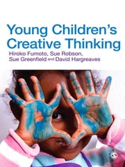 Young Children's Creative Thinking ebook by Hiroko Fumoto,Sue Robson,Sue Greenfield,David J Hargreaves