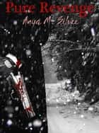Pure Revenge ebook by Anya M. Silver