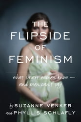 The Flipside of Feminism - What Conservative Women Know -- and Men Can't Say ebook by Suzanne Venker,Phyllis Schlafly