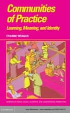 Communities of Practice - Learning, Meaning, and Identity ebook by Etienne Wenger