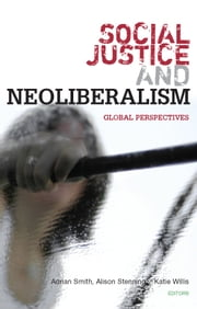 Social Justice and Neoliberalism - Global Perspectives ebook by Adrian Smith, Alison Stenning, Katie Willis