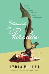 Mermaids in Paradise: A Novel ebook by Lydia Millet