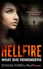 Hellfire - What She Remembers - (Paranormal Romance) (Book 3) ebook by Third Cousins, Stacia Ford