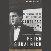 Careless Love - The Unmaking of Elvis Presley audiobook by Peter Guralnick