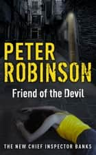 Friend of the Devil - DCI Banks 17 ebook by Peter Robinson