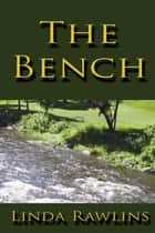 The Bench ebook by Linda Rawlins