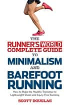 The Runner's World Complete Guide to Minimalism and Barefoot Running ebook by Scott Douglas