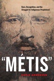 """Métis"" - Race, Recognition, and the Struggle for Indigenous Peoplehood ebook by Chris Andersen"