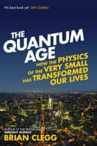 The Quantum Age ebook by Brian Clegg