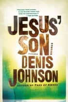 Jesus' Son - Stories ebook by Denis Johnson