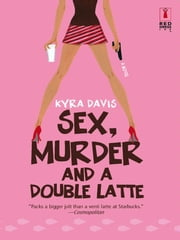 Sex, Murder and a Double Latte ebook by Kyra Davis