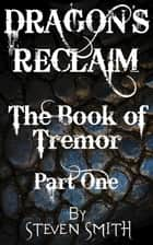 The Book of Tremor Part One - Dragon's Reclaim, #1 ebook by Steven Smith