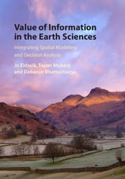 Value of Information in the Earth Sciences - Integrating Spatial Modeling and Decision Analysis ebook by Jo Eidsvik,Tapan Mukerji,Debarun Bhattacharjya
