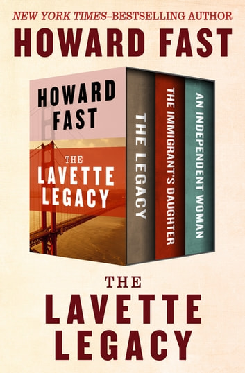 The Lavette Legacy - The Legacy, The Immigrant's Daughter, and An Independent Woman ebook by Howard Fast