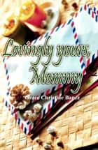 Lovingly Yours, Mommy ebook by Grace Christine Banez