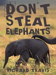 DON'T STEAL ELEPHANTS ebook by RICHARD TRAVIS