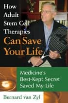How Adult Stem Cell Therapies Can Save Your Life ebook by Bernard van Zyl