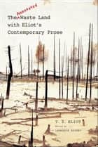 The Annotated Waste Land with Eliot's Contemporary Prose ebook by T. S. Eliot,Lawrence Rainey