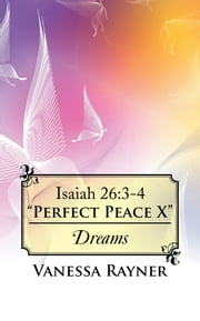 Isaiah 26:3-4 Perfect Peace X - Dreams ebook by Vanessa Rayner