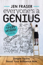 Everyone's a Genius - Simple Tips to Boost Your Brilliance Now ebook by Jen Fraser,Piers Anthony