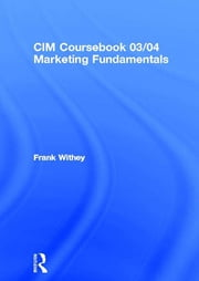 CIM Coursebook 03/04 Marketing Fundamentals ebook by Frank Withey