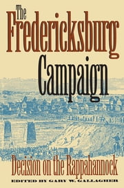 The Fredericksburg Campaign - Decision on the Rappahannock ebook by Gary W. Gallagher