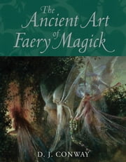 The Ancient Art of Faery Magick ebook by D.J. Conway