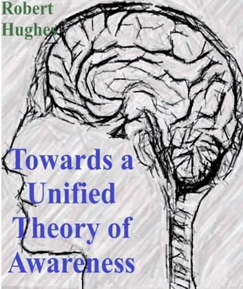 Towards A Unified Theory of Awareness ebook by Robert Hughes