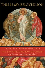 This is My Beloved Son - The Transfiguration of Christ ebook by Andreas Andreopoulos