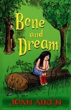 Bone And Dream : A St. Boan Mystery ebook by Joan Aiken