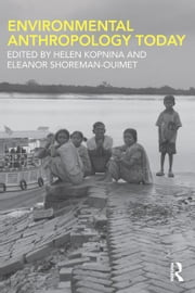 Environmental Anthropology Today ebook by Helen Kopnina,Eleanor Shoreman-Ouimet